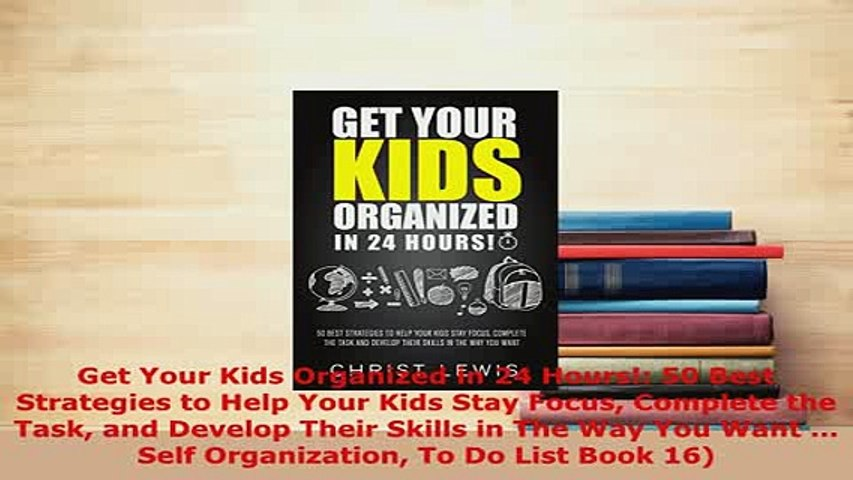 The Science Of Getting Kids Organized >> Pdf Get Your Kids Organized In 24 Hours 50 Best Strategies To Help