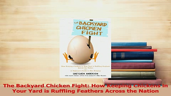 Read  The Backyard Chicken Fight How Keeping Chickens in Your Yard is Ruffling Feathers Across PDF Free