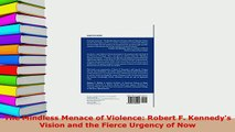 Download  The Mindless Menace of Violence Robert F Kennedys Vision and the Fierce Urgency of Now PDF Online