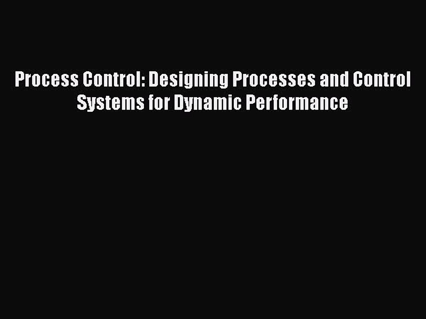 Read Book Process Control Designing Processes And Control Systems For Dynamic Performance Video Dailymotion
