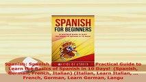 PDF  Spanish Spanish For Beginners A Practical Guide to Learn the Basics of Spanish in 10 Read Full Ebook