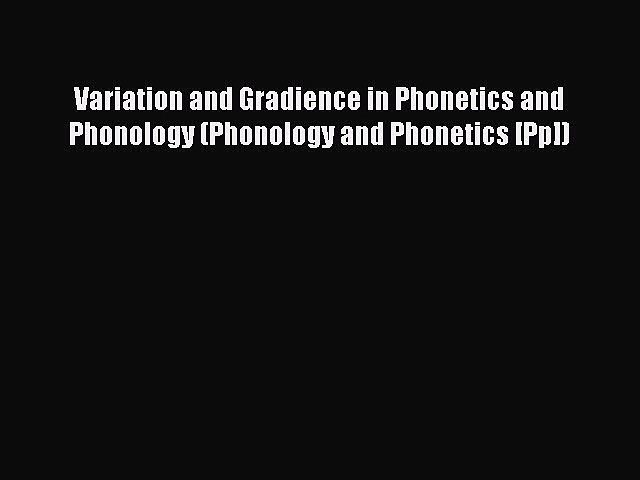 Read Variation and Gradience in Phonetics and Phonology (Phonology and Phonetics [Pp]) Ebook