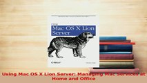PDF  Using Mac OS X Lion Server Managing Mac Services at Home and Office Read Full Ebook