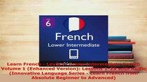 PDF  Learn French  Level 6 Lower Intermediate French Volume 1 Enhanced Version Lessons Read Online
