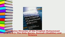 PDF  The Divine Miracles of the Prophet Muhammad PBUH The Holy Quran Sunnah Hadiths  Read Online