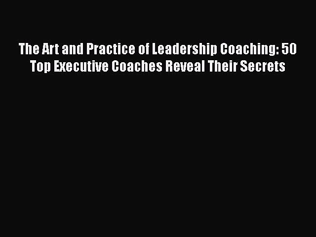 [Read book] The Art and Practice of Leadership Coaching: 50 Top Executive Coaches Reveal Their