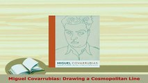 Download  Miguel Covarrubias Drawing a Cosmopolitan Line PDF Book Free