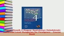 PDF  Magyar Mozaik 4 Magyar Nyelvkonyv Haladoknak Advanced Level Hungarian for Foreigners  Read Full Ebook