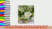 Download  A Virtue of Marriage A Pride  Prejudice Novel Variation The Moralities of Marriage Book  EBook