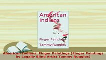 Download  American Indians Finger Paintings Finger Paintings by Legally Blind Artist Tammy PDF Book Free