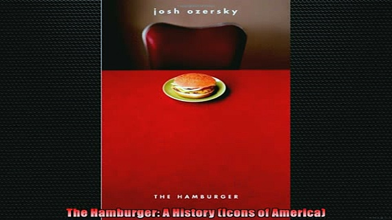 Free PDF Downlaod  The Hamburger A History Icons of America  BOOK ONLINE