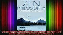Read  Zen Philosophy A Practical Guide to Happiness and Peace Zen Mind Zen Meditation Zen  Full EBook