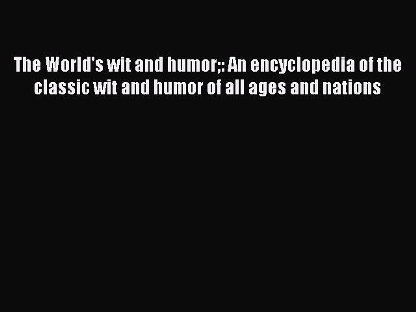 Read The World's Wit and Humor: An Encyclopedia of the Classic Wit and Humor of All Ages and