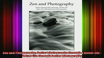 Read  Zen and Photography Better photography through a better life  Better life through better  Full EBook