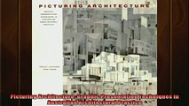FREE DOWNLOAD  Picturing Architecture Graphic Presentation Techniques in Australian Architectural READ ONLINE