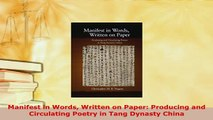Download  Manifest in Words Written on Paper Producing and Circulating Poetry in Tang Dynasty China  Read Online