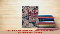 Download  Death in a Cornfield and Other Stories from Contemporary Taiwan  Read Online