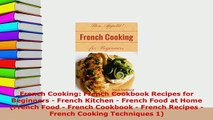 PDF  French Cooking French Cookbook Recipes for Beginners  French Kitchen  French Food at Download Full Ebook