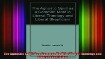 Read  The Agnostic Spirit As a Common Motif in Liberal Theology and Liberal Skepticism  Full EBook