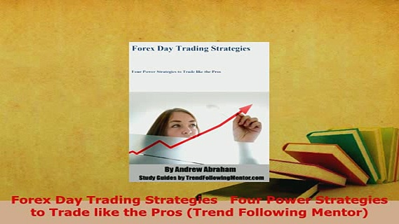 Download  Forex Day Trading Strategies   Four Power Strategies to Trade like the Pros Trend Free Books