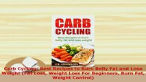 Download  Carb Cycling Best Recipes to Burn Belly Fat and Lose Weight Fat Loss Weight Loss For PDF Full Ebook