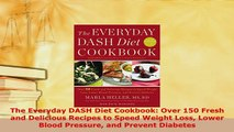 Download  The Everyday DASH Diet Cookbook Over 150 Fresh and Delicious Recipes to Speed Weight Loss Download Full Ebook