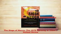 PDF  The Siege of Mecca The 1979 Uprising at Islams Holiest Shrine  Read Online