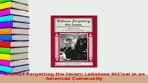 Download  Without Forgetting the Imam Lebanese Shiism in an American Community  Read Online
