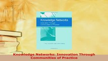 Download  Knowledge Networks Innovation Through Communities of Practice Free Books