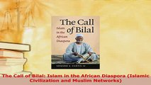 Download  The Call of Bilal Islam in the African Diaspora Islamic Civilization and Muslim  EBook