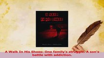 Read  A Walk In His Shoes One familys struggle A sons battle with addiction Ebook Free