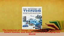 Download  The Internet of Things How Smart TVs Smart Cars Smart Homes and Smart Cities Are Changing  Read Online