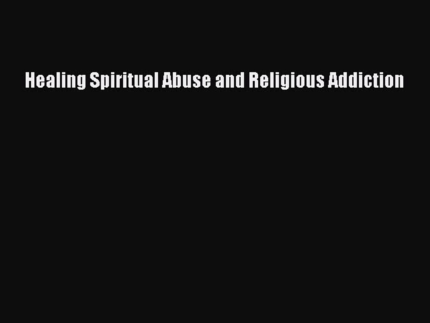 Ebook Healing Spiritual Abuse and Religious Addiction Read Full Ebook