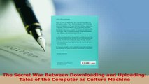PDF  The Secret War Between Downloading and Uploading Tales of the Computer as Culture Machine Free Books