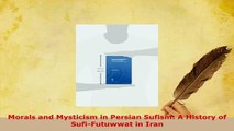 PDF  Morals and Mysticism in Persian Sufism A History of SufiFutuwwat in Iran  EBook