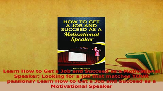 PDF  Learn How to Get a Job and Succeed as a Motivational Speaker Looking for a job that Download Full Ebook