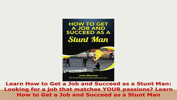 PDF  Learn How to Get a Job and Succeed as a Stunt Man Looking for a job that matches YOUR Read Full Ebook