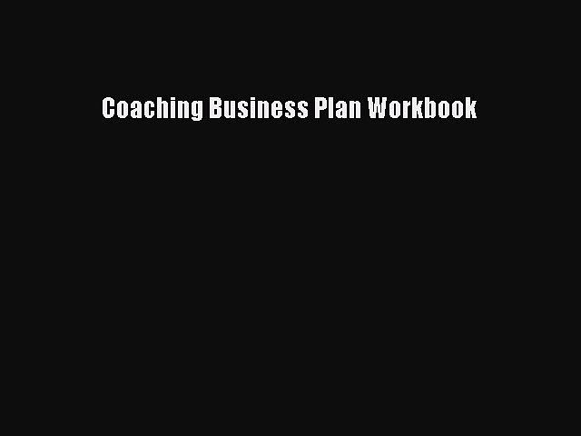 [Read PDF] Coaching Business Plan Workbook Ebook Online
