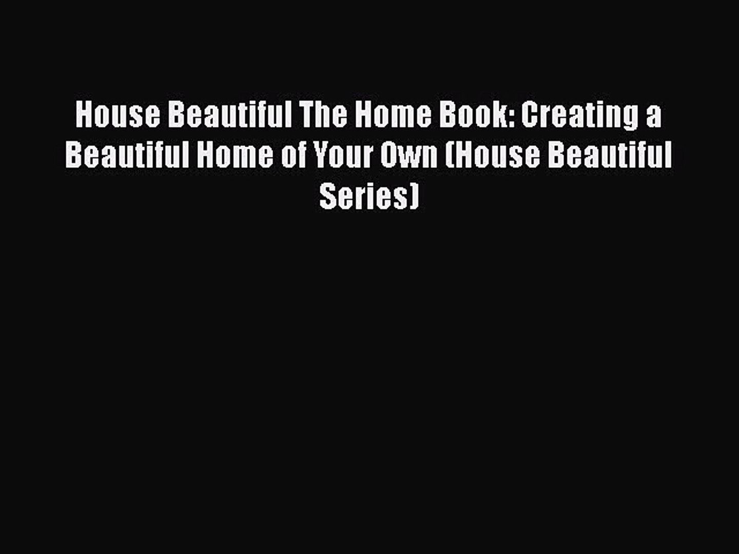 [Read Book] House Beautiful The Home Book: Creating a Beautiful Home of Your Own (House Beautiful