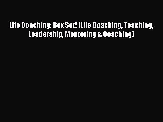 [Read PDF] Life Coaching: Box Set! (Life Coaching Teaching Leadership Mentoring & Coaching)
