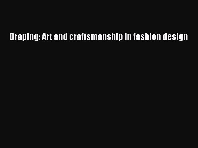 Read Book Draping Art And Craftsmanship In Fashion Design Ebook Video Dailymotion