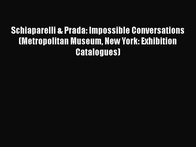 [Read Book] Schiaparelli & Prada: Impossible Conversations (Metropolitan Museum New York: Exhibition