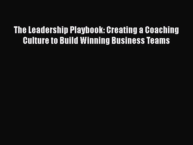 [Read book] The Leadership Playbook: Creating a Coaching Culture to Build Winning Business