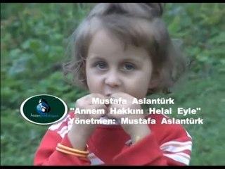 Mustafa Aslantürk - Annem Hakkını Helal Eyle