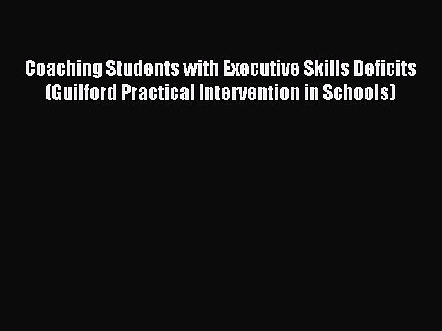 [Read Book] Coaching Students with Executive Skills Deficits (Guilford Practical Intervention