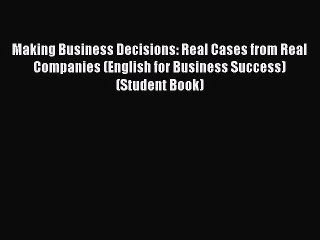 [Read book] Making Business Decisions: Real Cases from Real Companies (English for Business