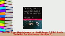 PDF  Sailing from Guadeloupe to Martinique A Pilot Book Sailpilot for the Lesser Antilles 3 Download Online