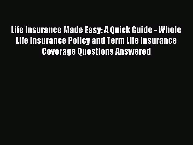 Read Life Insurance Made Easy: A Quick Guide – Whole Life Insurance Policy and Term Life Insurance