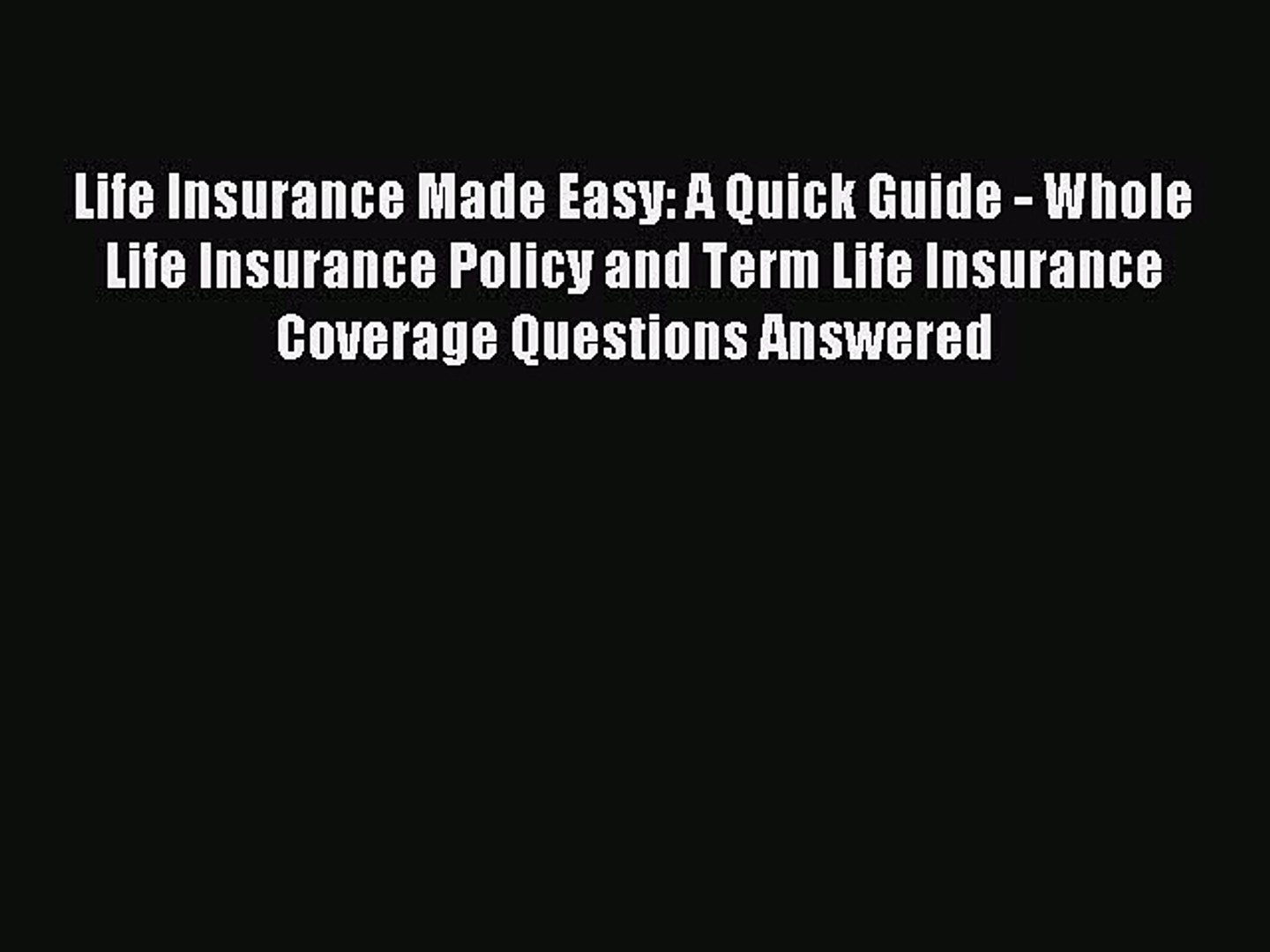 Read Life Insurance Made Easy: A Quick Guide - Whole Life Insurance Policy and Term Life Insurance