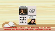 Download  Celebrity Biographies  The Amazing Life Of Elvis Presley and Whitney Houston  Biography Ebook